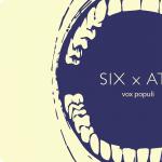 SIX x ATE Vox Populi