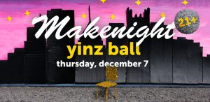 MAKEnight 21+: Yinz Ball!