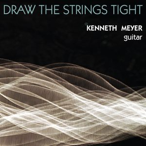 Kenneth Meyer, guitar: Draw the Strings Tight