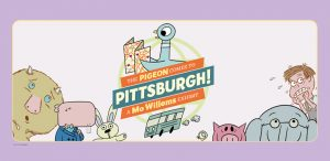 Opening Day: The Pigeon Comes to Pittsburgh! A Mo Willems Exhibit