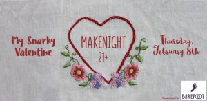 MAKEnight 21+: My Snarky Valentine