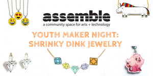 Youth Maker Night: Shrinky Dink Jewelry