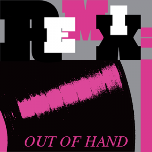 Out of Hand: REMIX