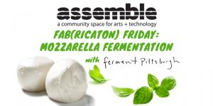 Fab(rication) Friday: Mozzarella Fermentation (Grades 9-12)