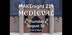 MAKEnight: Medieval! (21+)