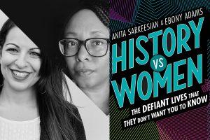 Anita Sarkeesian & Ebony Adams - History vs Women - Presented by Pittsburgh Arts & Lectures