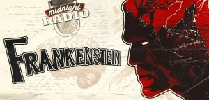 Midnight Radio's Frankenstein