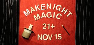 MAKEnight: Magic (21+)