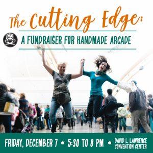 The Cutting Edge: A Fundraiser for Handmade Arcade