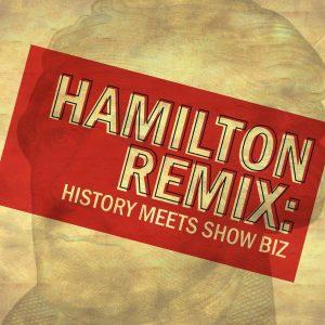 Hamilton Remix: History Meets Show Biz