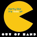 Out of Hand: Party like it's 1986