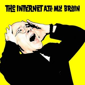 The Internet Ate My Brain by Bill Dyszel