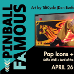 PINBALL FAMOUS – an art exhibit by Dan Burfield of Tiltcycle