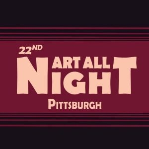 22nd Annual Art All Night Pittsburgh