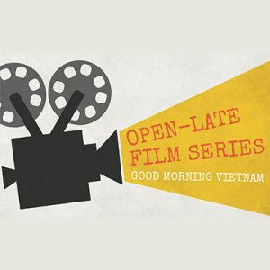 Open-Late Film Series: Good Morning Vietnam
