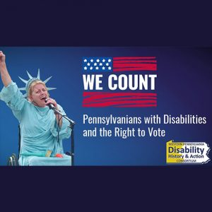 We Count: Pennsylvanians with Disabilities and the Right to Vote