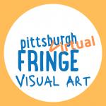 Pittsburgh Virtual Fringe - Visual Art