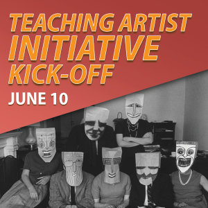 Teaching Artist Initiative Kick-Off