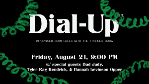 Dial-Up™: Improvised Zoom Calls with the Frances Bros.