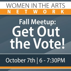Get Out The VOTE!: Women in the Arts Fall Meet-up