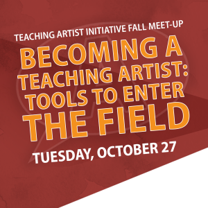 Becoming a Teaching Artist: Tools to Enter the Field