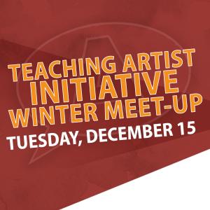 Teaching Artist Initiative Winter Meet-Up