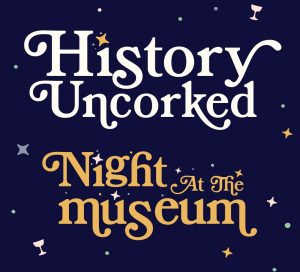History Uncorked: Night at the Museum