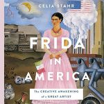 Author Talk: Frida in America with Celia Stahr