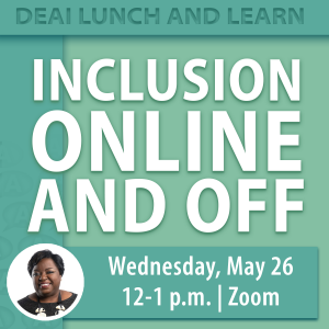 Inclusion Online and Off: DEAI Lunch and Learn