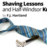 Shaving Lessons and Half-Windsor Knots by F.J. Hartland
