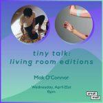 Tiny Talk: Living Room Editions feat. Mak O'Connor