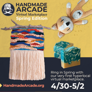 Handmade Arcade Virtual Marketplace: Spring Edition