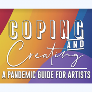 Coping & Creating | Pandemic Guide for Artists: Sessions 3 & 4