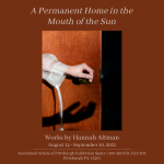 """""""A Permanent Home in the Mouth of the Sun"""" - works by Hannah Altman"""