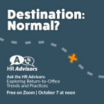 Ask the HR Advisors: Exploring Return-to-Office Trends & Practices