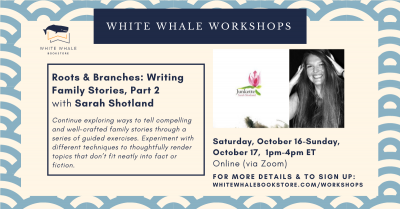 """Nonfiction Writing Workshop: """"Roots & Branches: Writing Family Stories, Part 2"""" w/ Sarah Shotland"""